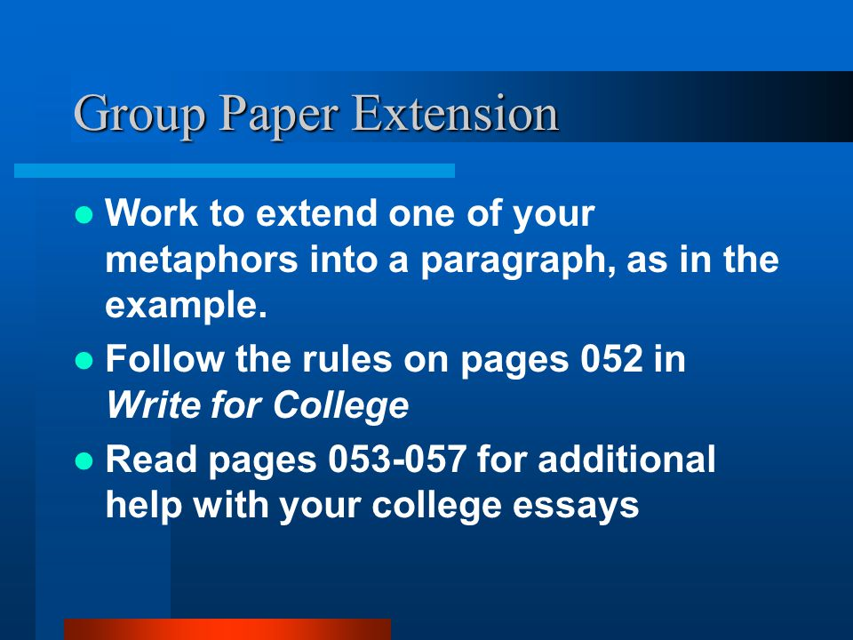 Group Paper Extension Work to extend one of your metaphors into a paragraph, as in the example.