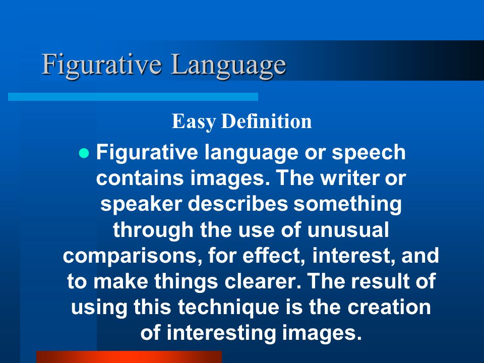 Figurative Language Easy Definition Figurative language or speech contains images. The writer or speaker describes something through the use of unusua