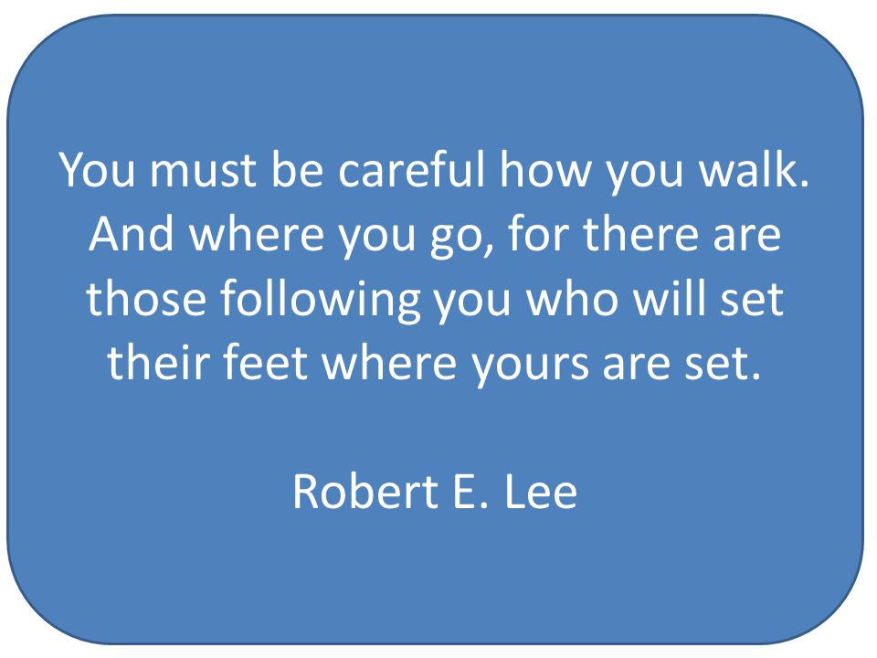 You must be careful how you walk.