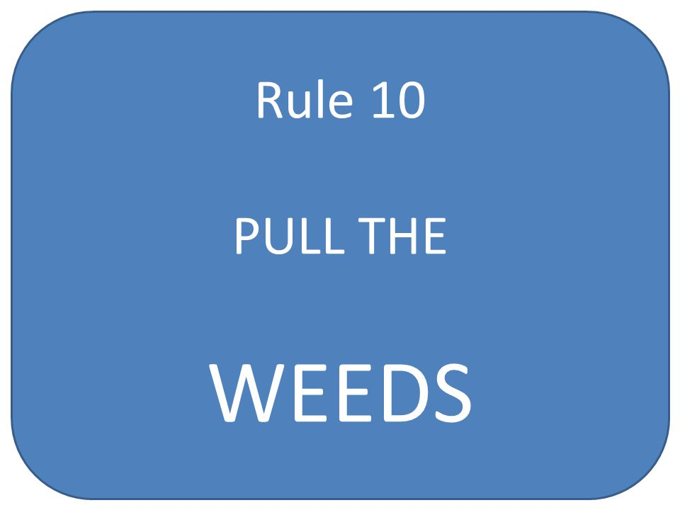 Rule 10 PULL THE WEEDS