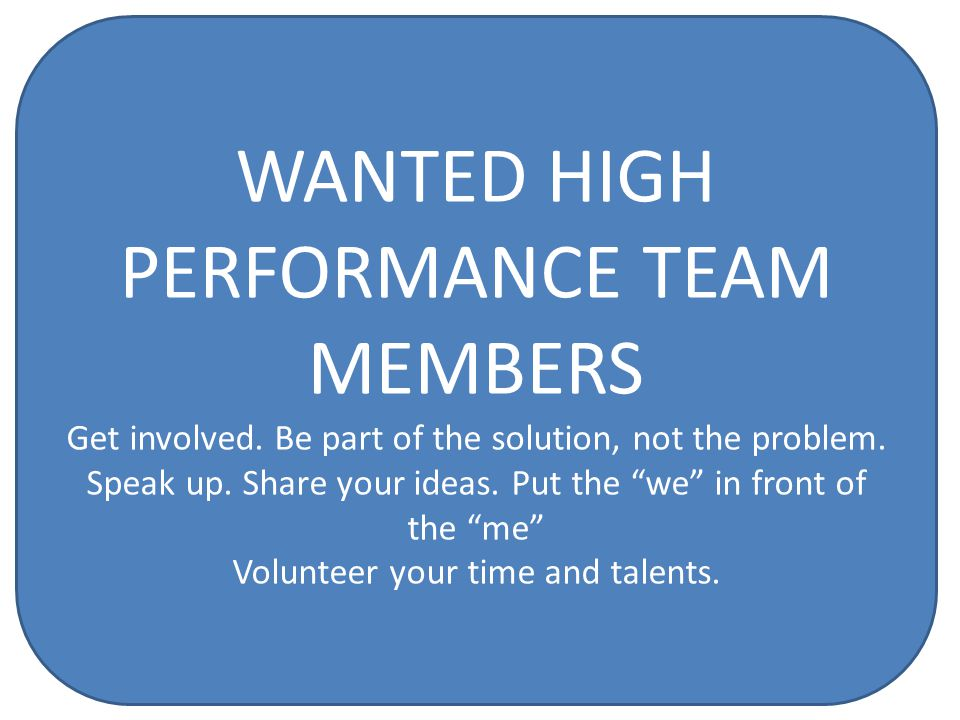 WANTED HIGH PERFORMANCE TEAM MEMBERS Get involved.