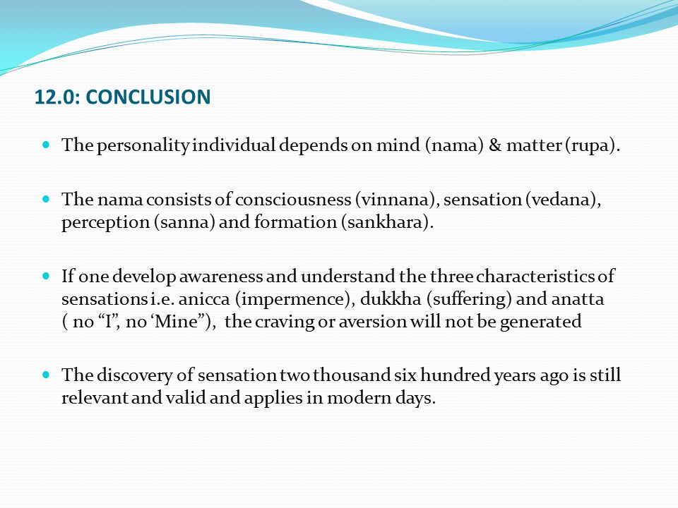 12.0: CONCLUSION The personality individual depends on mind (nama) & matter (rupa).