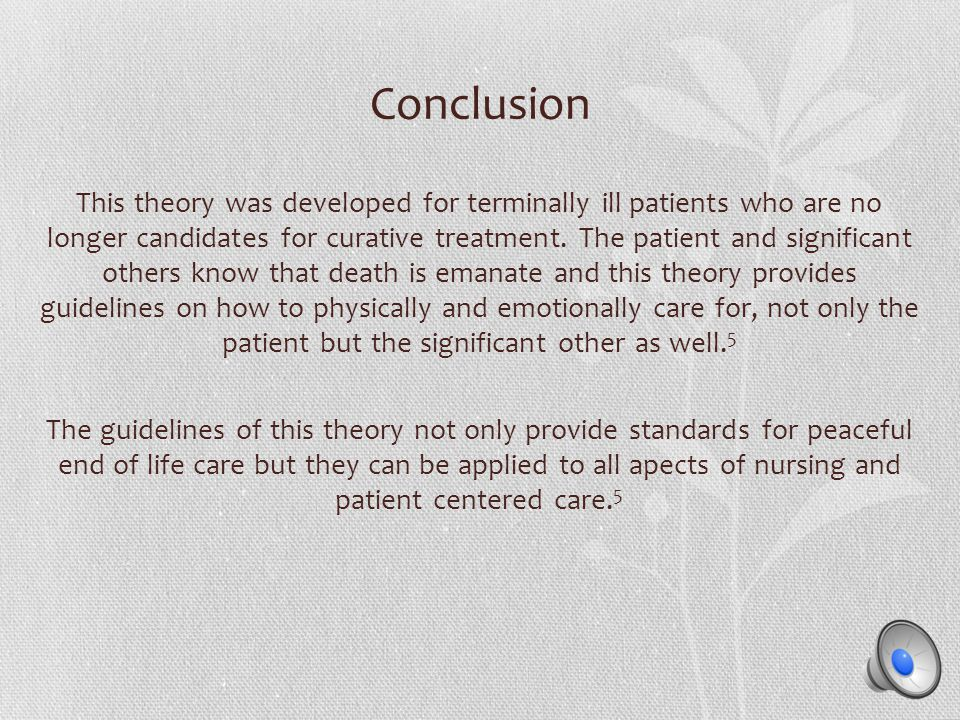Conclusion This theory was developed for terminally ill patients who are no longer candidates for curative treatment.