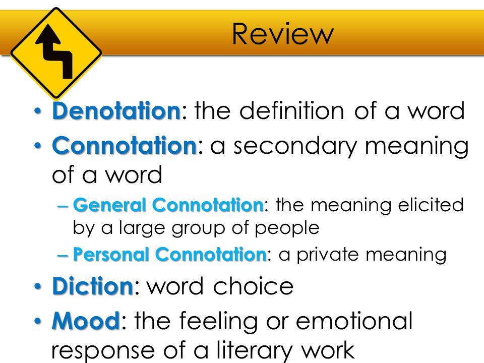 Review Denotation Denotation : the definition of a word Connotation Connotation : a secondary meaning of a word – General Connotation – General Connot