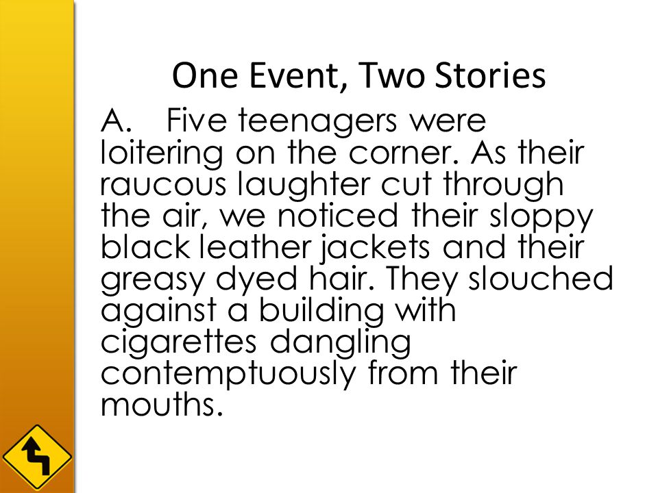 One Event, Two Stories B.Five youngsters stood on the corner.