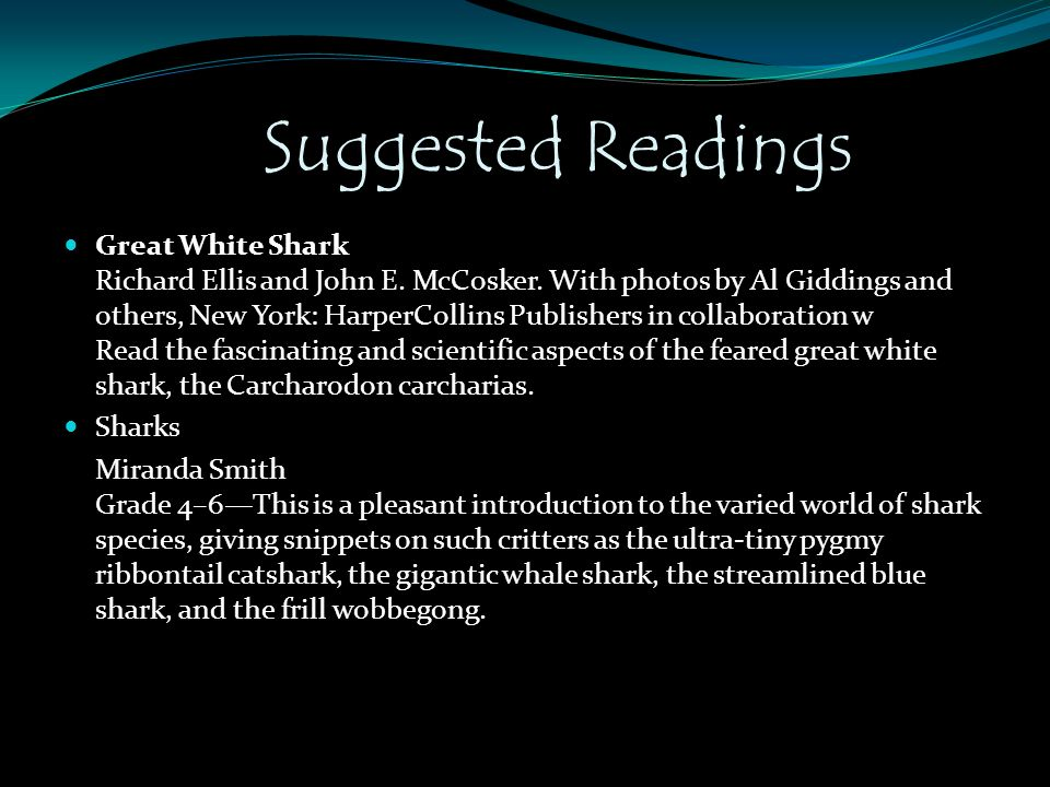 Suggested Readings Great White Shark Richard Ellis and John E. McCosker. With photos by Al Giddings and others, New York: HarperCollins Publishers in