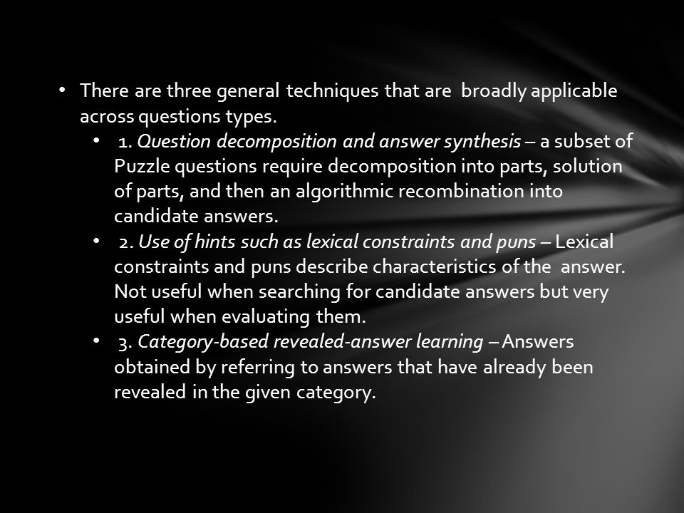 There are three general techniques that are broadly applicable across questions types.
