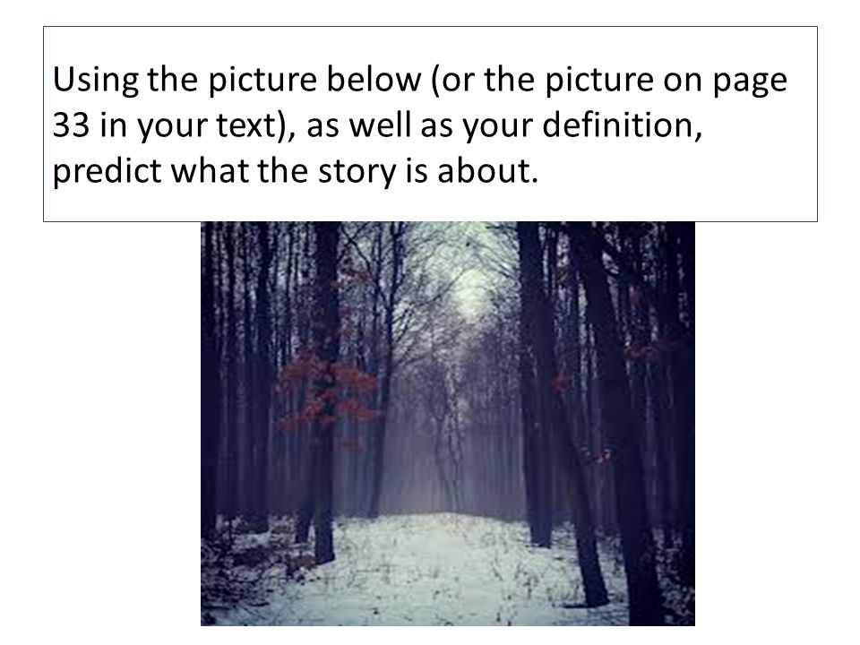 Using the picture below (or the picture on page 33 in your text), as well as your definition, predict what the story is about.