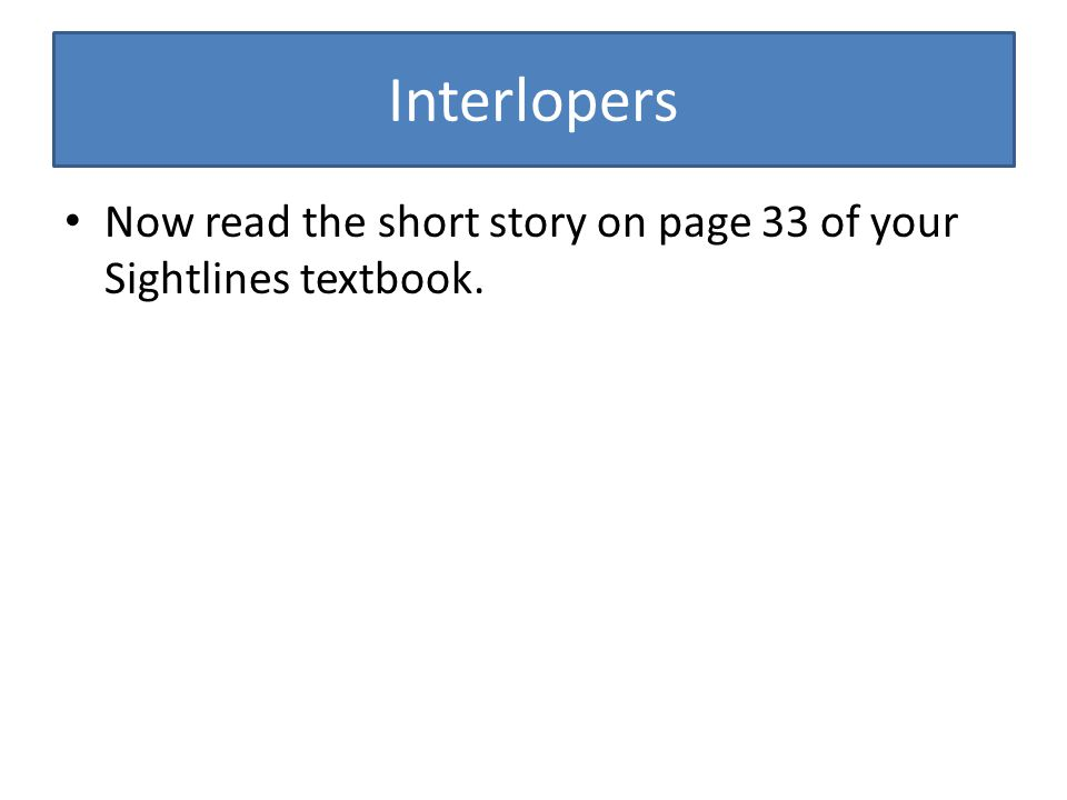 Interlopers Now read the short story on page 33 of your Sightlines textbook.