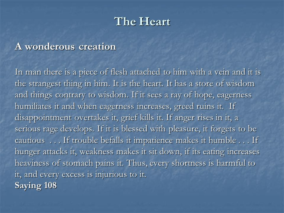 The Heart A wonderous creation In man there is a piece of flesh attached to him with a vein and it is the strangest thing in him.