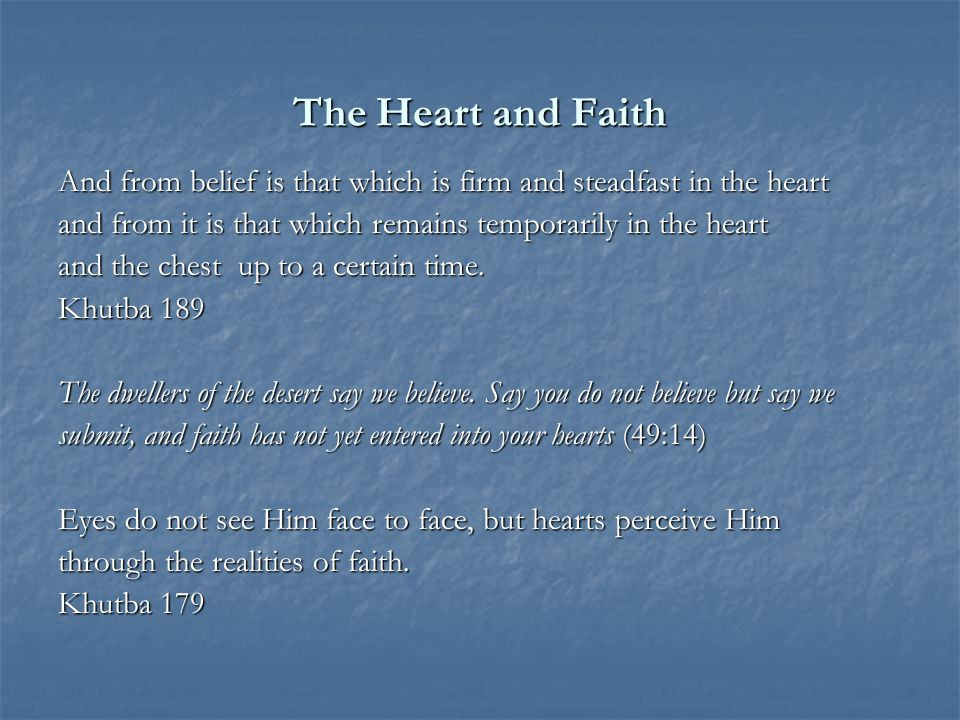 The Heart and Faith And from belief is that which is firm and steadfast in the heart and from it is that which remains temporarily in the heart and the chest up to a certain time.