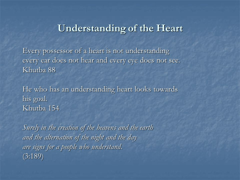 Understanding of the Heart Every possessor of a heart is not understanding every ear does not hear and every eye does not see.