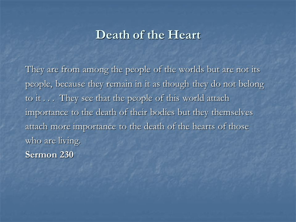 Death of the Heart They are from among the people of the worlds but are not its people, because they remain in it as though they do not belong to it...