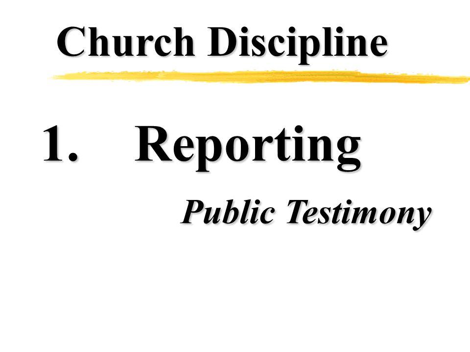 Church Discipline 1.Reporting Public Testimony