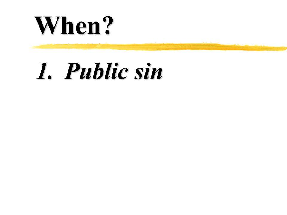 When? 1.Public sin