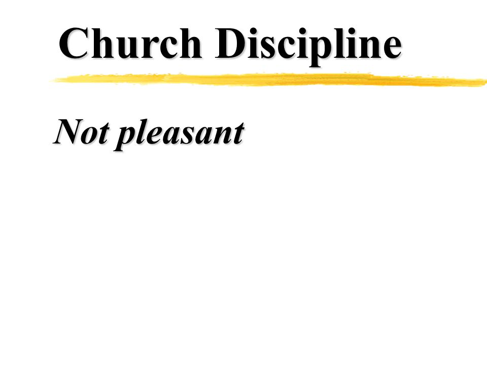 Church Discipline Not pleasant