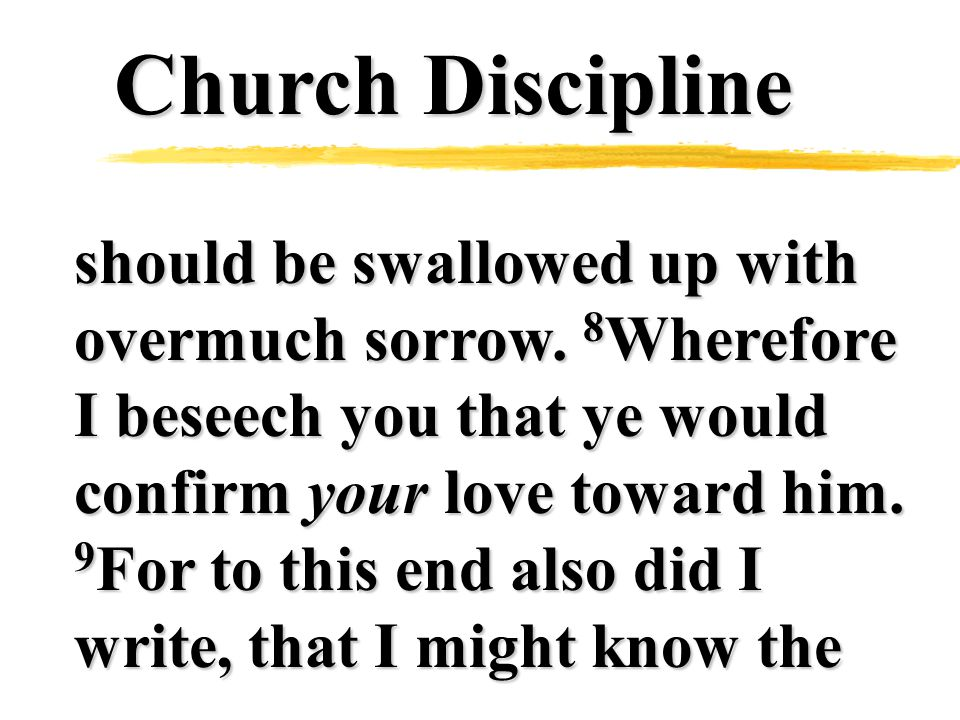 Church Discipline should be swallowed up with overmuch sorrow.