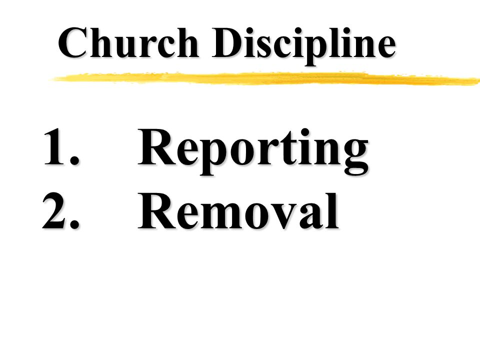 Church Discipline 1.Reported