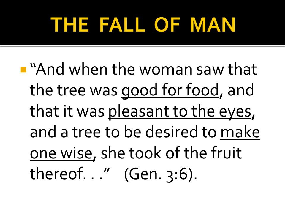 " ""And when the woman saw that the tree was good for food, and that it was pleasant to the eyes, and a tree to be desired to make one wise, she took o"
