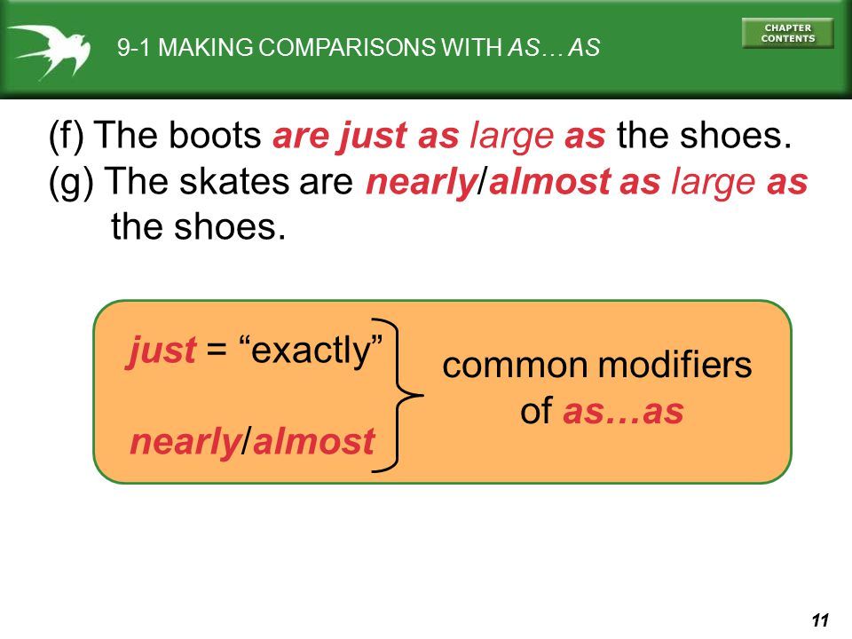 """11 9-1 MAKING COMPARISONS WITH AS… AS (f) The boots are just as large as the shoes. (g) The skates are nearly/almost as large as the shoes. just = """"ex"""