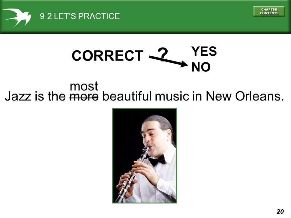 20 9-2 LET'S PRACTICE Jazz is the more beautiful music in New Orleans. CORRECT YES NO ? most