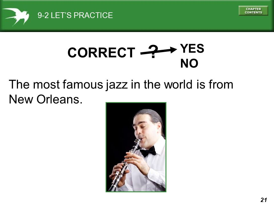 21 9-2 LET'S PRACTICE The most famous jazz in the world is from New Orleans. CORRECT YES NO ?