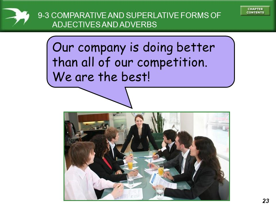 23 9-3 COMPARATIVE AND SUPERLATIVE FORMS OF ADJECTIVES AND ADVERBS Our company is doing better than all of our competition. We are the best!