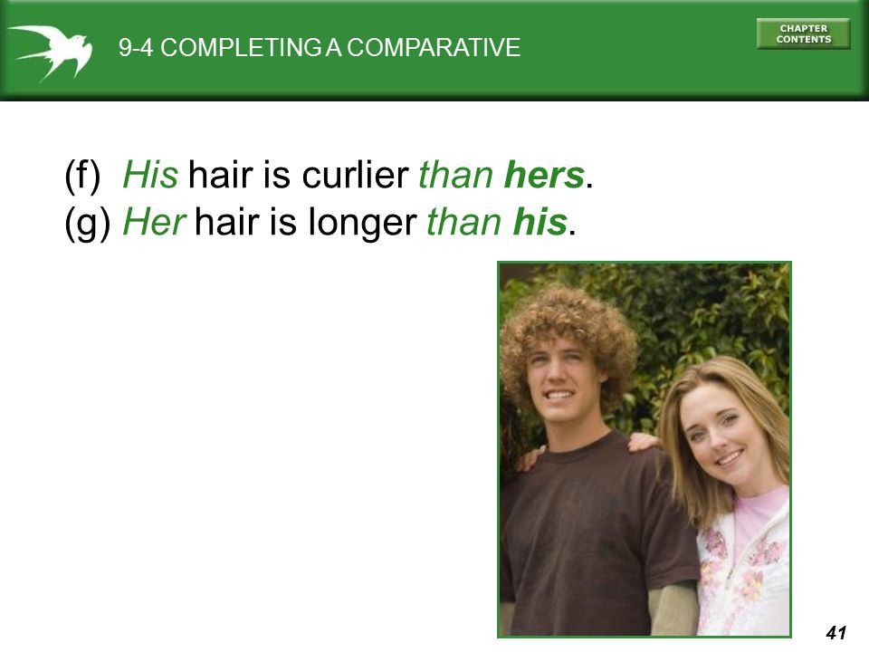 41 9-4 COMPLETING A COMPARATIVE (f) His hair is curlier than hers. (g) Her hair is longer than his.