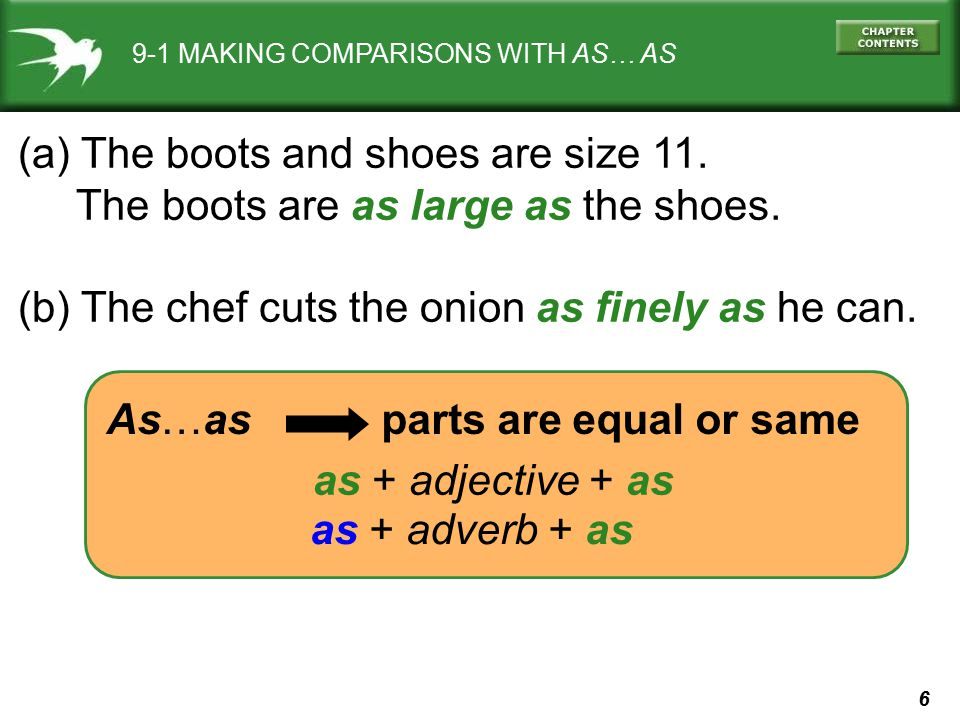 6 9-1 MAKING COMPARISONS WITH AS… AS (a) The boots and shoes are size 11. The boots are as large as the shoes. (b) The chef cuts the onion as finely a