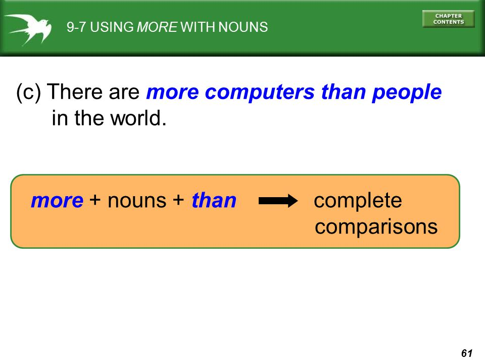 61 (c) There are more computers than people in the world. more + nouns + than complete comparisons 9-7 USING MORE WITH NOUNS