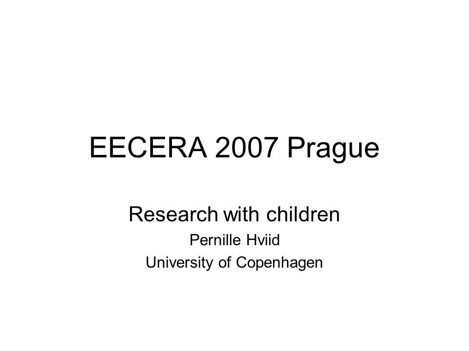 EECERA 2007 Prague Research with children Pernille Hviid University of Copenhagen