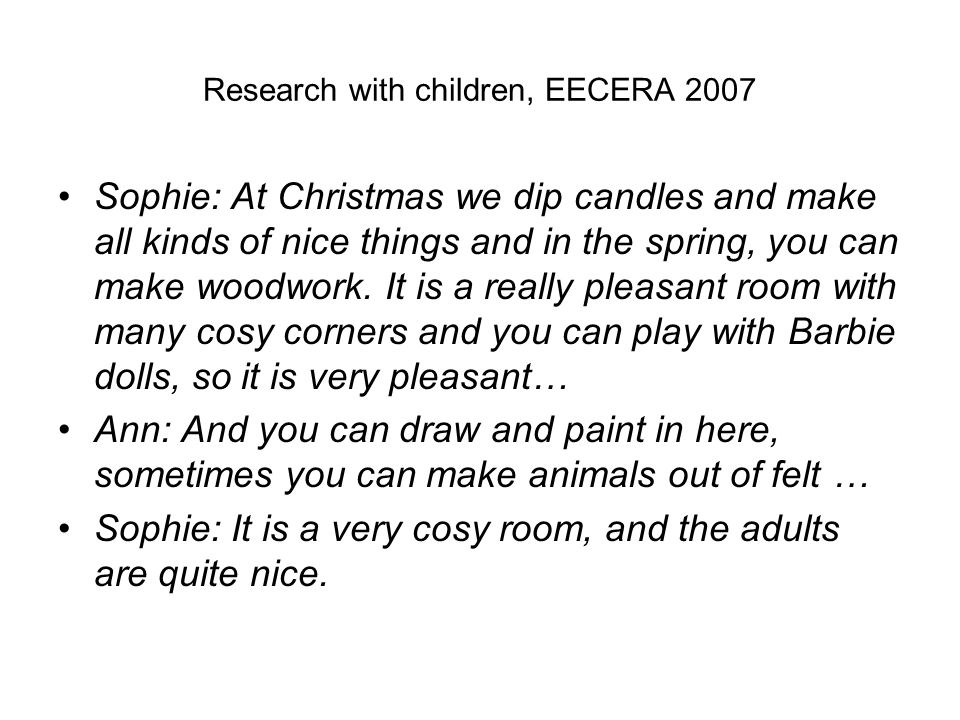 Research with children, EECERA 2007 Sophie: At Christmas we dip candles and make all kinds of nice things and in the spring, you can make woodwork.