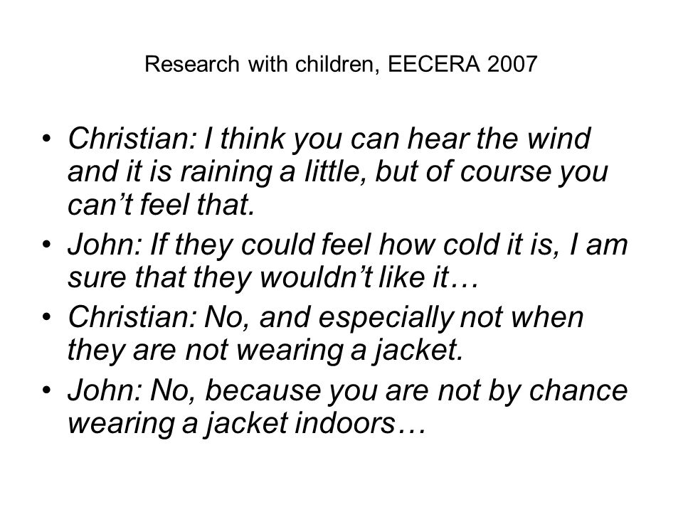 Research with children, EECERA 2007 Christian: I think you can hear the wind and it is raining a little, but of course you can't feel that.