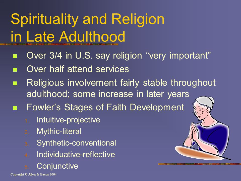 Copyright © Allyn & Bacon 2004 Spirituality and Religion in Late Adulthood Over 3/4 in U.S.