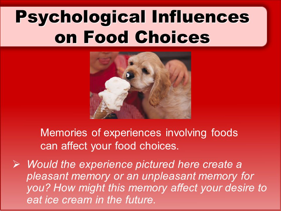 Psychological Influences on Food Choices Memories of experiences involving foods can affect your food choices.  Would the experience pictured here cr