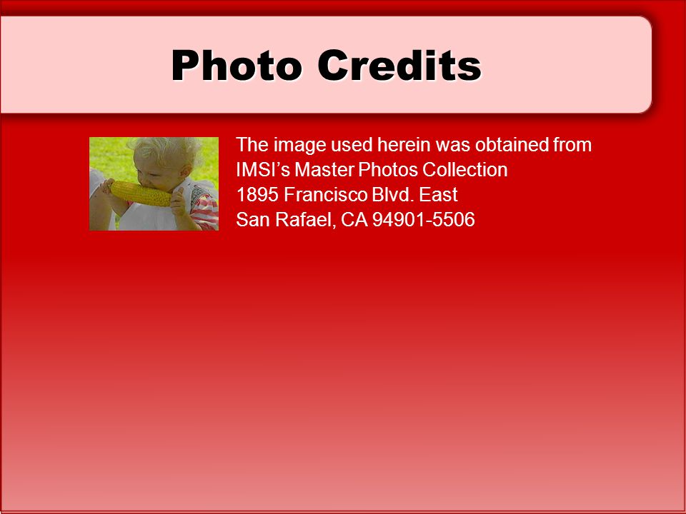 Photo Credits The image used herein was obtained from IMSI's Master Photos Collection 1895 Francisco Blvd. East San Rafael, CA 94901-5506