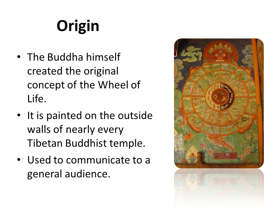 Origin The Buddha himself created the original concept of the Wheel of Life.