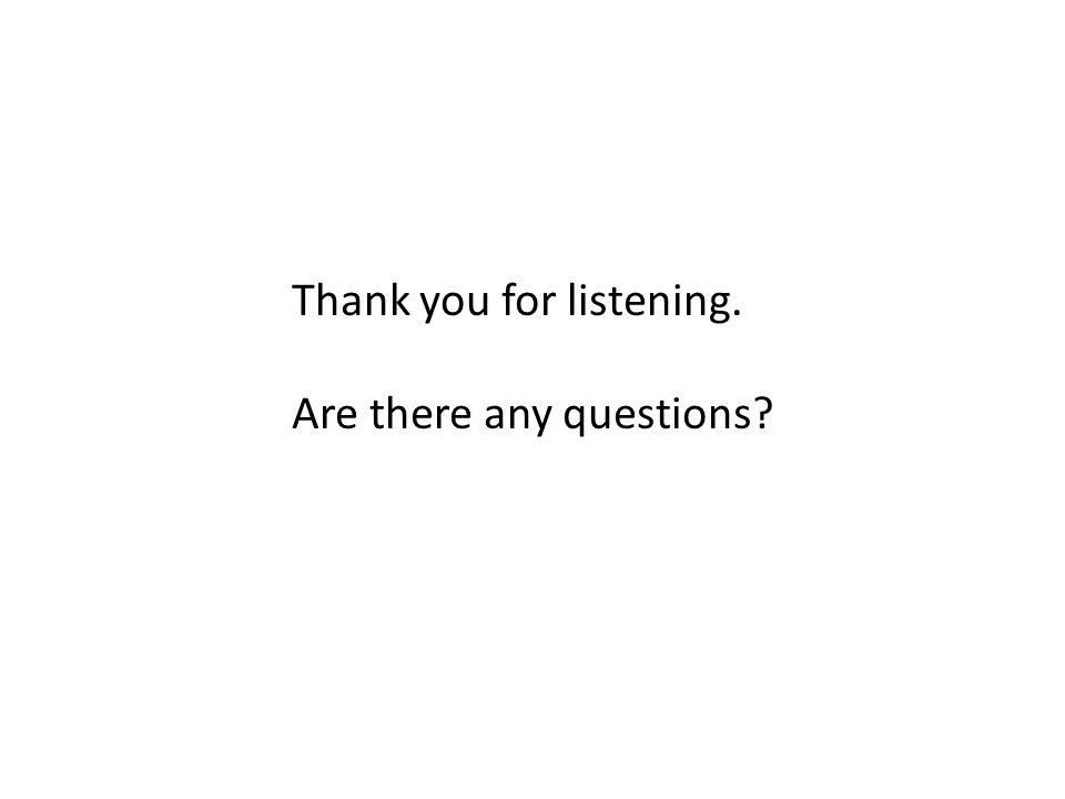 Thank you for listening. Are there any questions