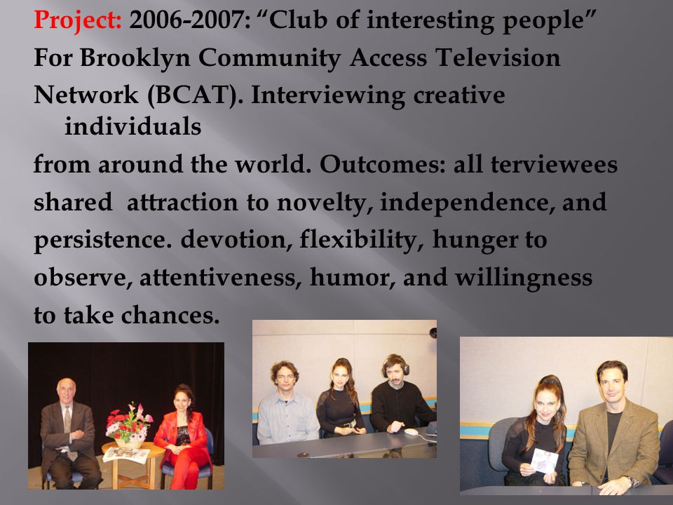 Project: 2006-2007: Club of interesting people For Brooklyn Community Access Television Network (BCAT).