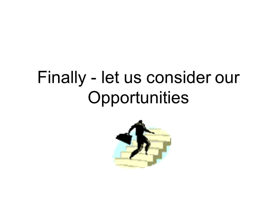 Finally - let us consider our Opportunities