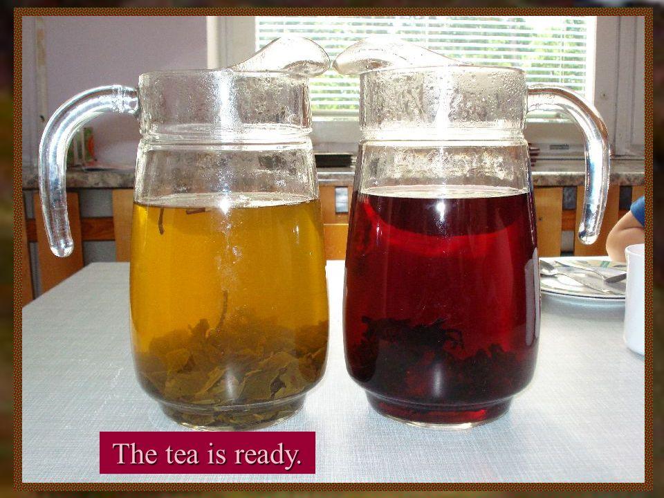 The tea is ready.