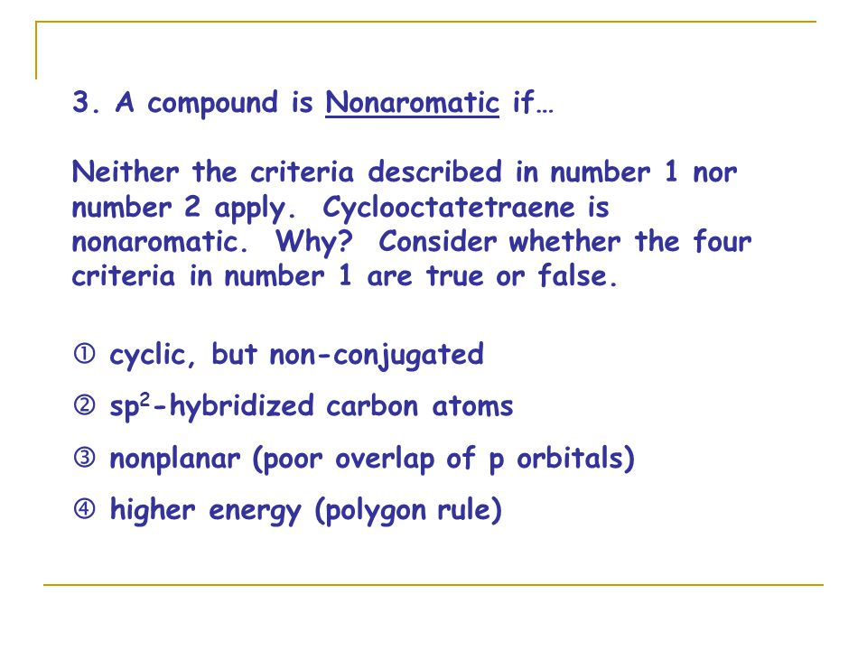 3. A compound is Nonaromatic if… Neither the criteria described in number 1 nor number 2 apply.