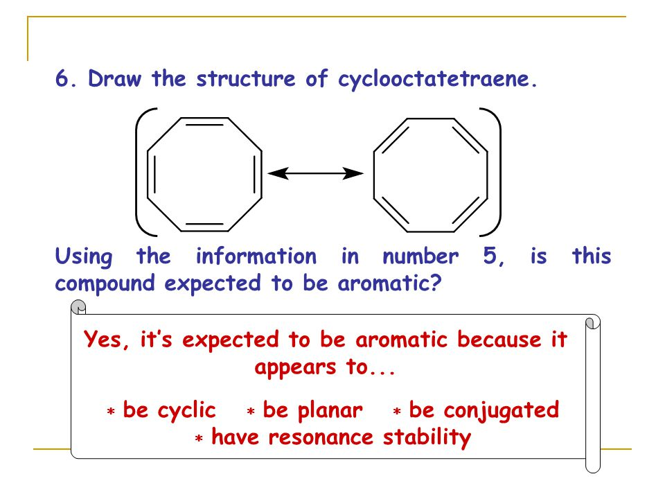 6. Draw the structure of cyclooctatetraene.