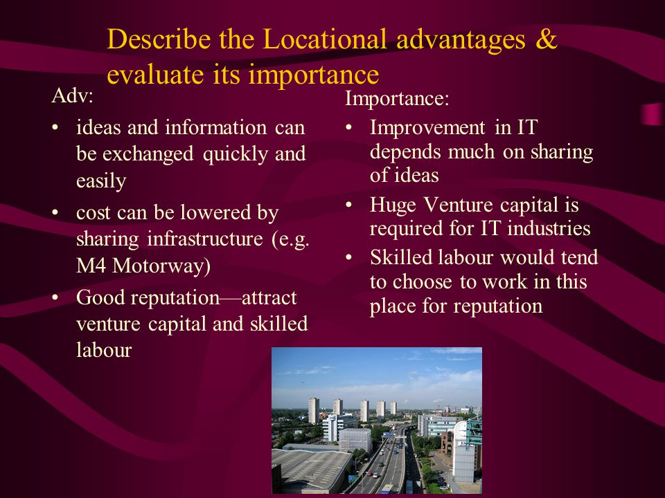 Adv: ideas and information can be exchanged quickly and easily cost can be lowered by sharing infrastructure (e.g.