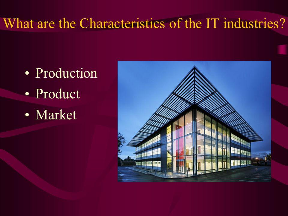 Characteristics-Production i.Technology-intensive e.g.