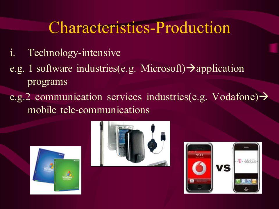 Characteristics-Production i.Technology-intensive e.g. 1 software industries(e.g. Microsoft)  application programs e.g.2 communication services indus