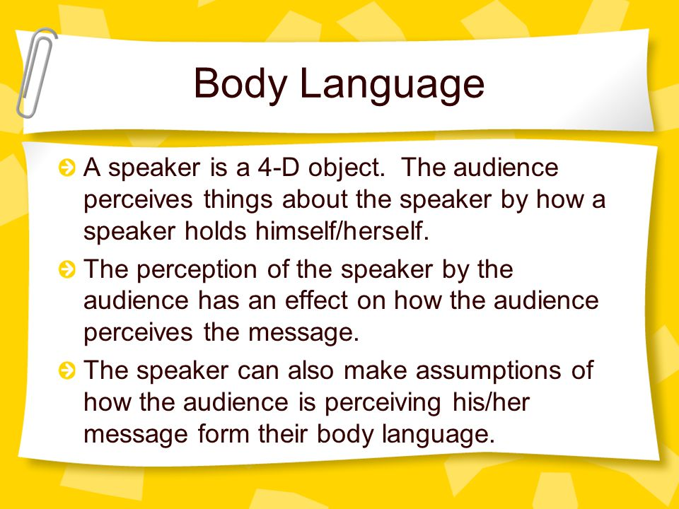 Body Language A speaker is a 4-D object.