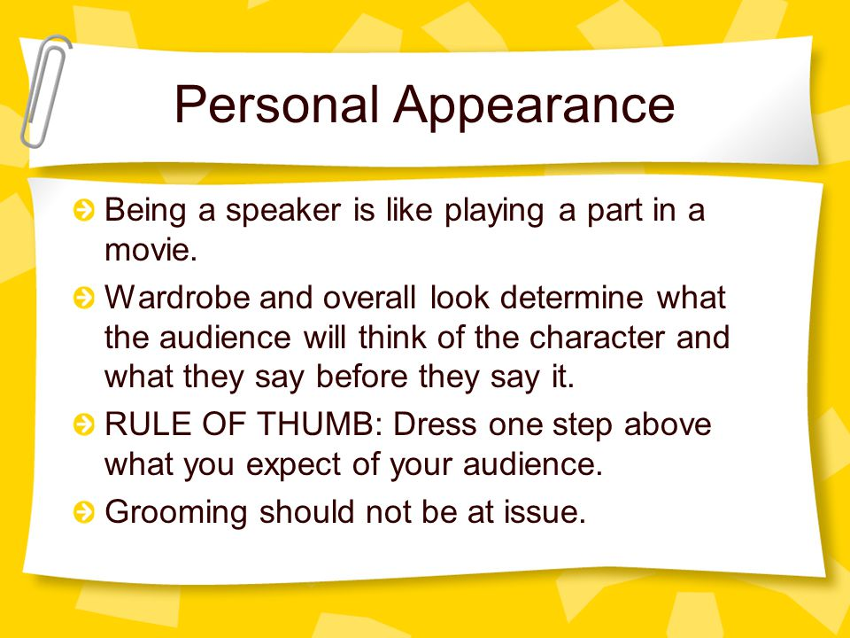 Personal Appearance Being a speaker is like playing a part in a movie.