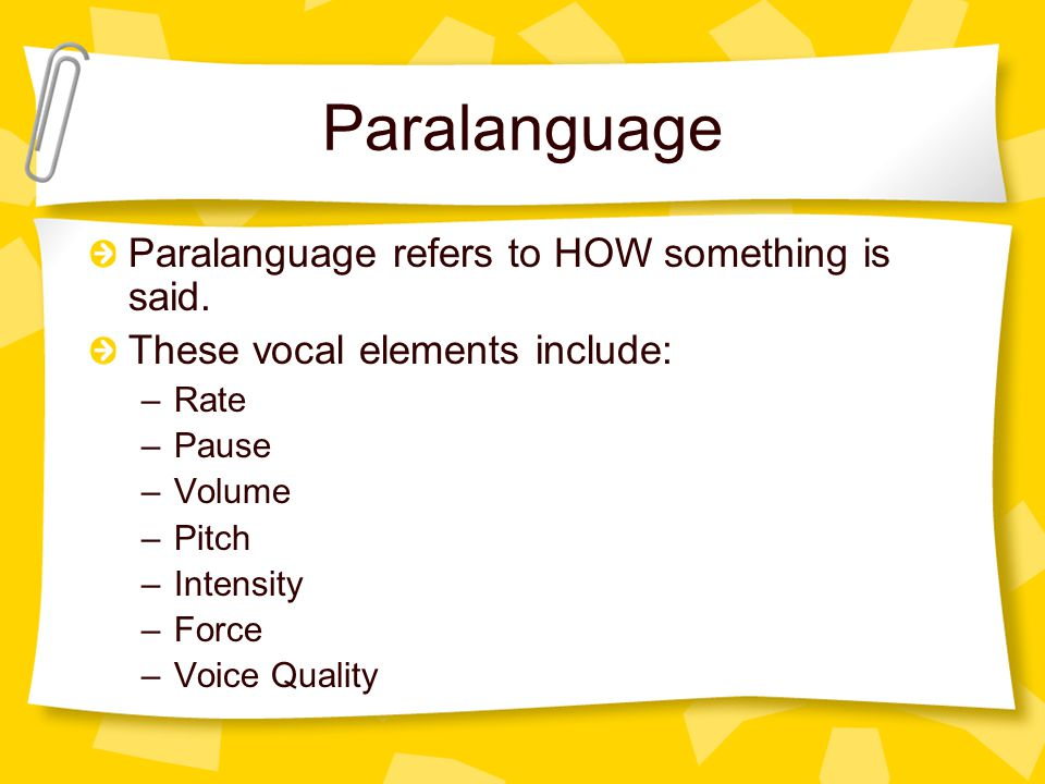 Paralanguage Paralanguage refers to HOW something is said.