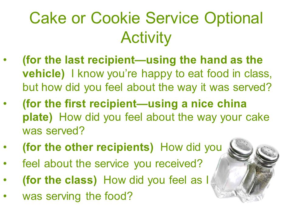 Cake or Cookie Service Optional Activity (for the last recipient—using the hand as the vehicle) I know you're happy to eat food in class, but how did